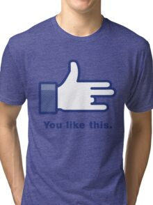You Like This Tri-blend T-Shirt