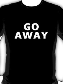 """""""GO AWAY"""" (White!) T-Shirt"""