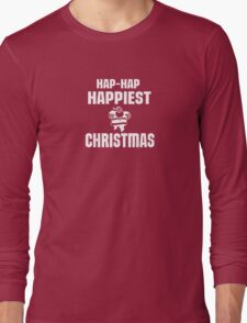 HAP HAP HAPPIEST CHRISTMAS Long Sleeve T-Shirt
