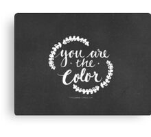 You are the Color Canvas Print
