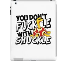 You Don't Fuckle With Shuckle iPad Case/Skin