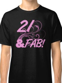 21 And Fabulous Birthday Classic T-Shirt