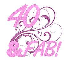 40 And Fabulous Birthday Photographic Print