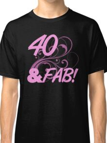 40 And Fabulous Birthday Classic T-Shirt