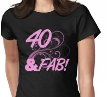 40 And Fabulous Birthday Womens Fitted T-Shirt