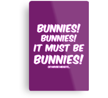 It must be bunnies Metal Print