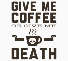 Give Me Coffee or Give Me Death by printproxy
