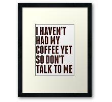 Don't Talk to Me Framed Print