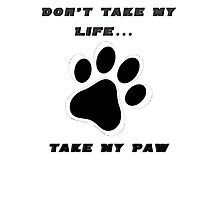 Don't Take My Life... Take My paw Photographic Print