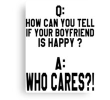 How Can You Tell When Your Boyfriend Is Happy? Canvas Print