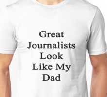 Great Journalists Look Like My Dad  Unisex T-Shirt