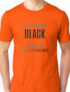 I Only Work in Black Unisex T-Shirt