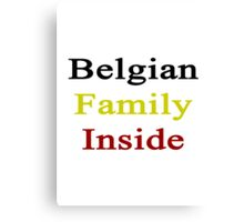 Belgian Family Inside  Canvas Print