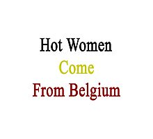 Hot Women Come From Belgium  Photographic Print