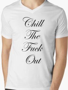 Chill The Fuck Out Mens V-Neck T-Shirt