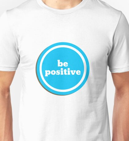 be positive in blue Unisex T-Shirt