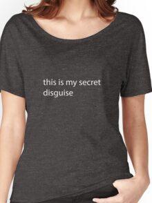 My Secret Disguise Women's Relaxed Fit T-Shirt