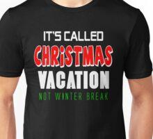 It's called christmas vacation not winter break Unisex T-Shirt
