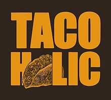 TACOHOLIC by Vincent Carrozza