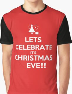 Lets Celebrate it's christmas eve!! Graphic T-Shirt
