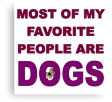 Most of My Favorite People Are Dogs Canvas Print