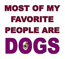 Most of My Favorite People Are Dogs Photographic Print