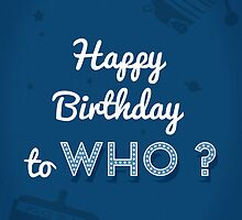 Happy Birthday to who ? by Jane Mathieu