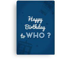 Happy Birthday to who ? Canvas Print