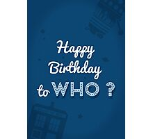 Happy Birthday to who ? Photographic Print