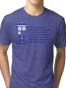 Nobody Important Dr. Who deisgn. Tri-blend T-Shirt