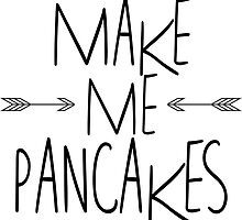 Make Me Pancakes by PatiDesigns