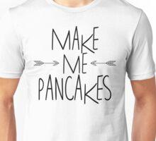 Make Me Pancakes Unisex T-Shirt