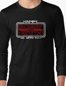 Happy May the 4th! Long Sleeve T-Shirt