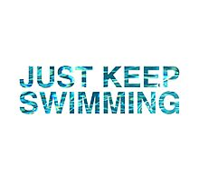 Just Keep Swimming Photographic Print