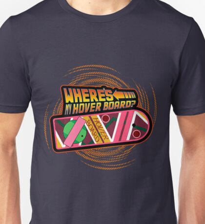 Where's My Hover Board? Unisex T-Shirt