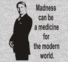 Madness can be a medicine for the modern world - Hannibal by FandomizedRose