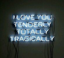 I Love You Tenderly Totally Tragically by chemicalcanvas