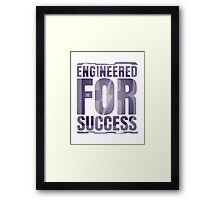 Engineered for Success Framed Print