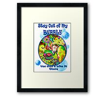 Stay Out of My Bubble (Alternate) Framed Print