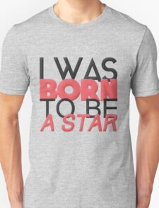 I was born to be a star. T-Shirt
