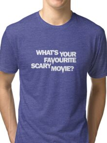 Scream - What's Your Favourite Scary Movie? Tri-blend T-Shirt