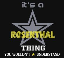 ROSENTHAL It's thing you wouldn't understand !! - T Shirt, Hoodie, Hoodies, Year, Birthday by novalac