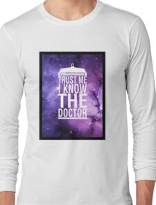 TRUST ME I KNOW THE DOCTOR Long Sleeve T-Shirt