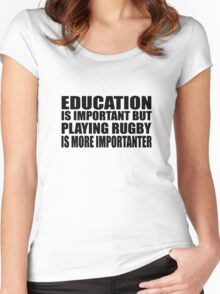 Education Is Important But Rugby Is More Importanter Women's Fitted Scoop T-Shirt