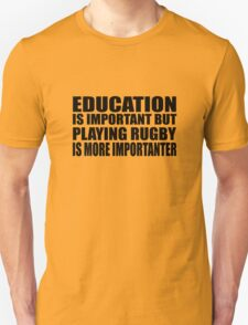 Education Is Important But Rugby Is More Importanter T-Shirt
