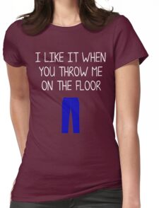 I like it when you throw me on the floor Womens Fitted T-Shirt