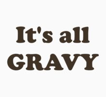It's all gravy by sonofnesbit