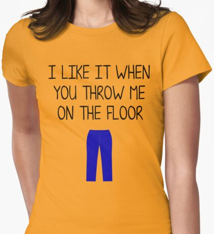 I like it when you throw me on the floor(black) Womens Fitted T-Shirt