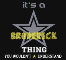 BRODERICK It's thing you wouldn't understand !! - T Shirt, Hoodie, Hoodies, Year, Birthday by novalac