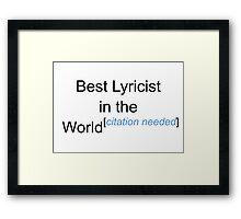 Best Lyricist in the World - Citation Needed! Framed Print